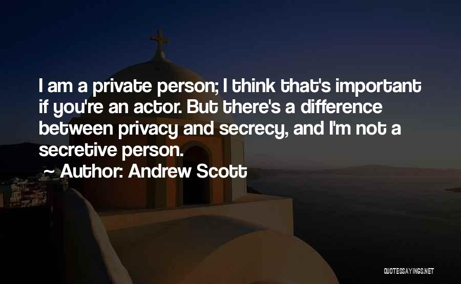 Privacy And Secrecy Quotes By Andrew Scott