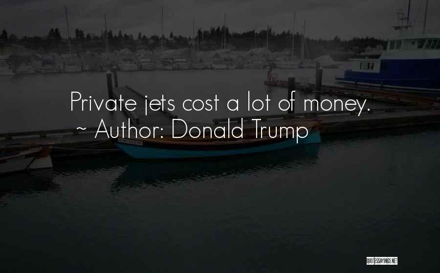 Private Jets Quotes By Donald Trump