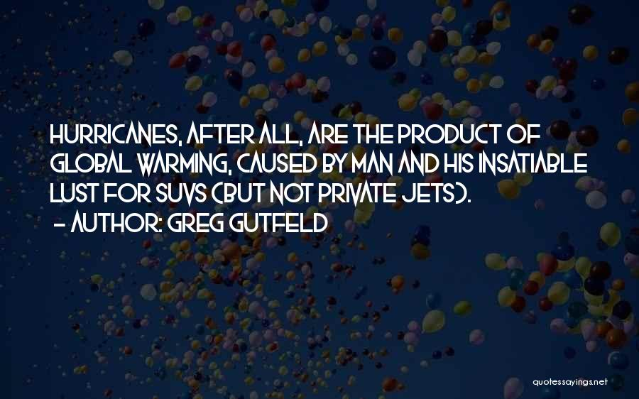 Private Jets Quotes By Greg Gutfeld