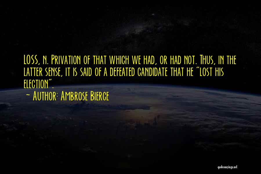 Privation Quotes By Ambrose Bierce