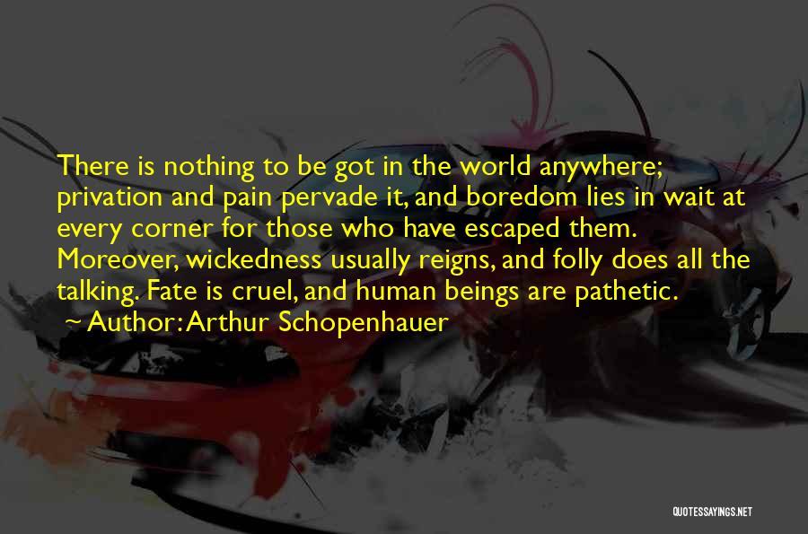 Privation Quotes By Arthur Schopenhauer