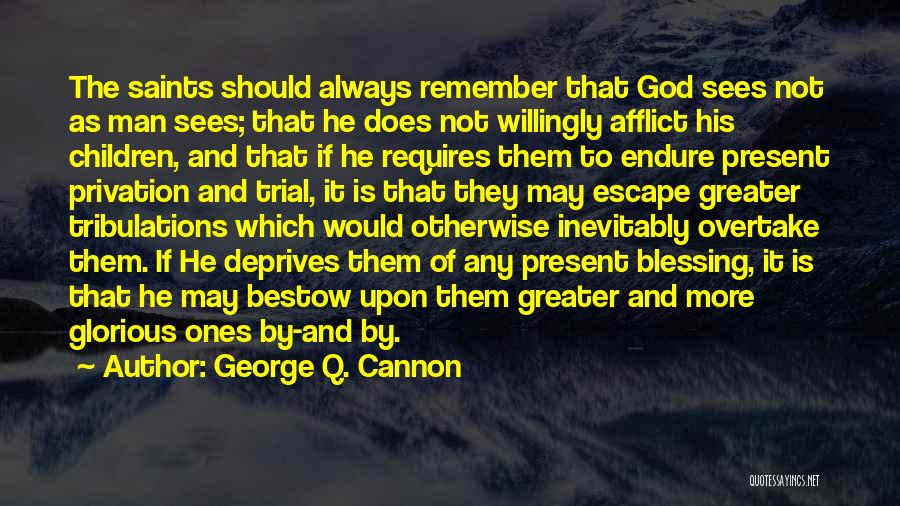 Privation Quotes By George Q. Cannon