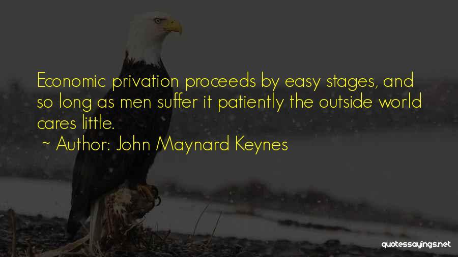 Privation Quotes By John Maynard Keynes