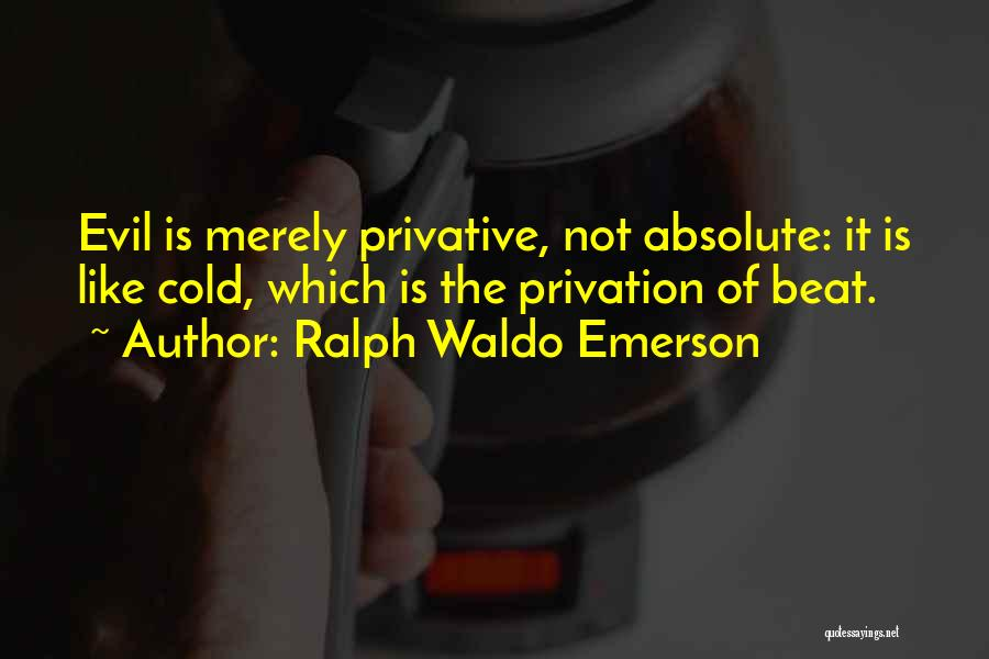 Privation Quotes By Ralph Waldo Emerson