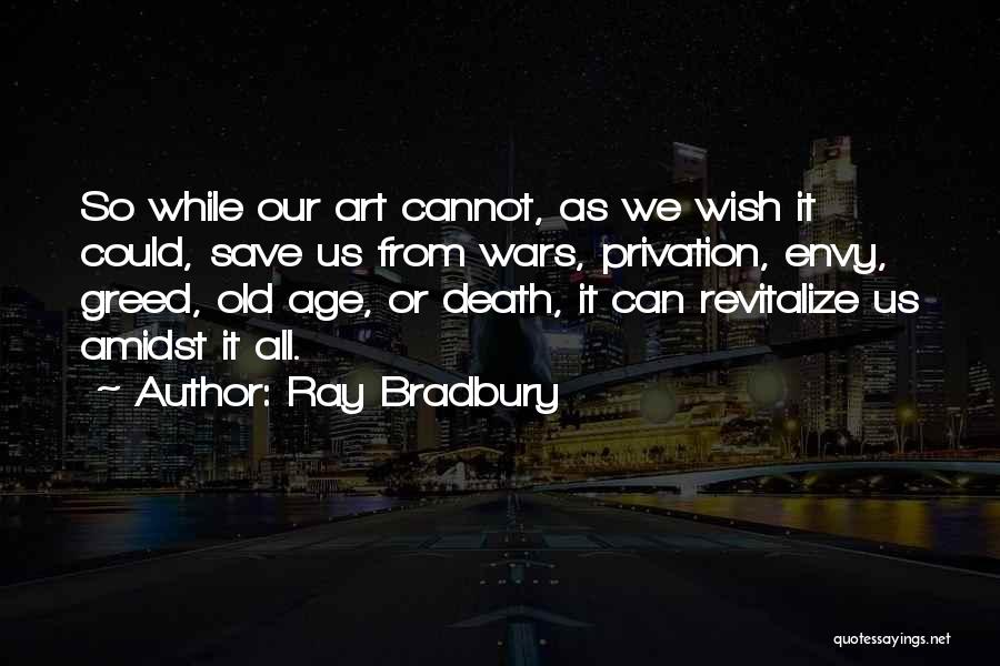 Privation Quotes By Ray Bradbury
