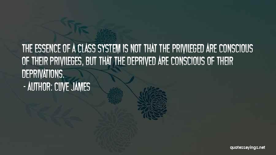 Privileged Class Quotes By Clive James