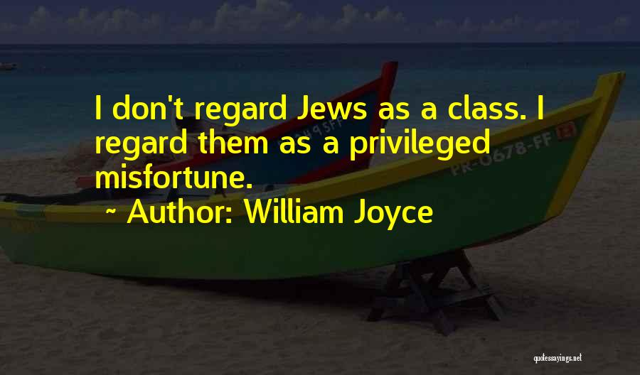 Privileged Class Quotes By William Joyce