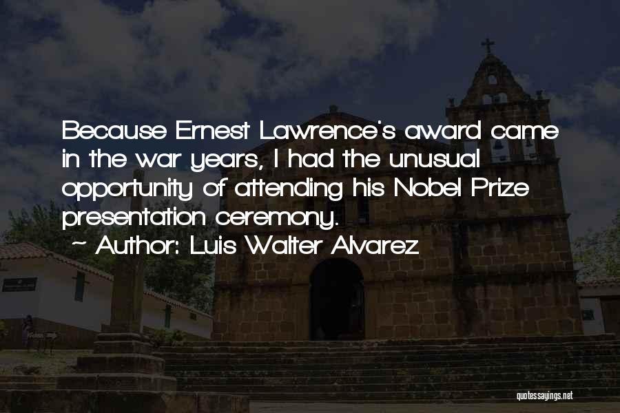 Prize Ceremony Quotes By Luis Walter Alvarez