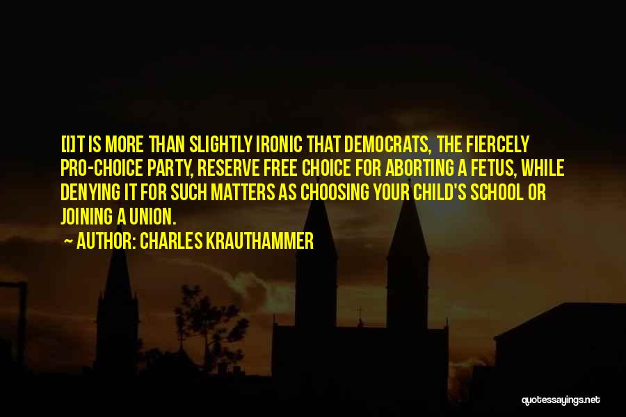 Pro Choice Quotes By Charles Krauthammer