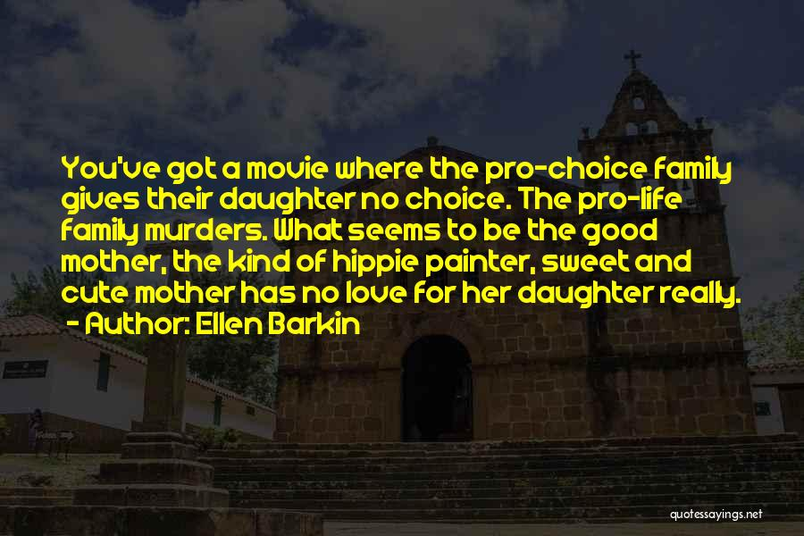 Pro Choice Quotes By Ellen Barkin