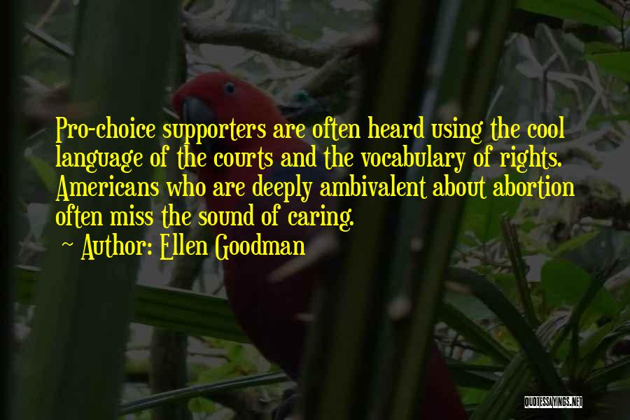 Pro Choice Quotes By Ellen Goodman