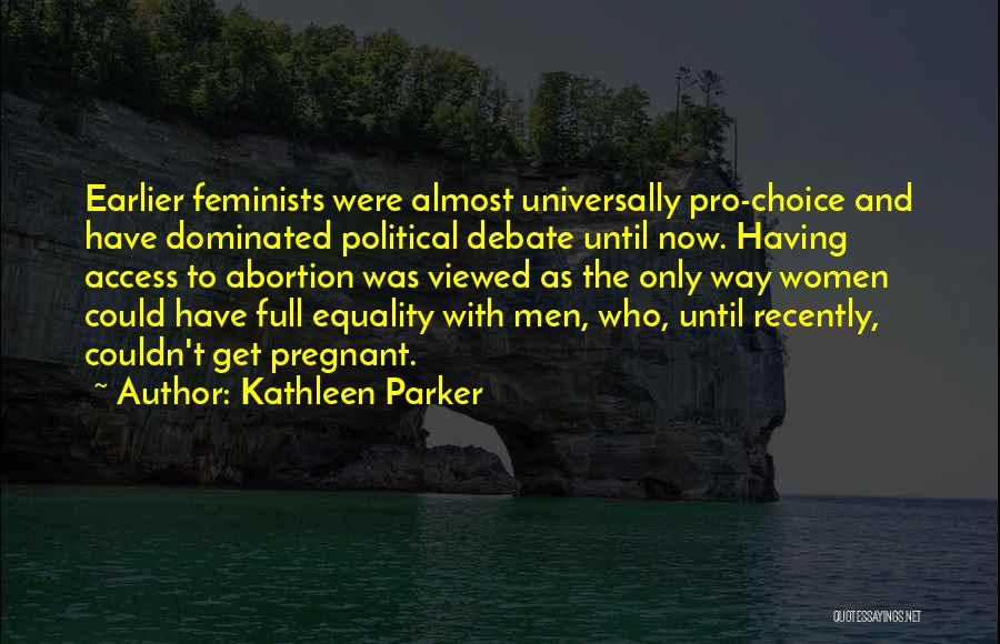 Pro Choice Quotes By Kathleen Parker