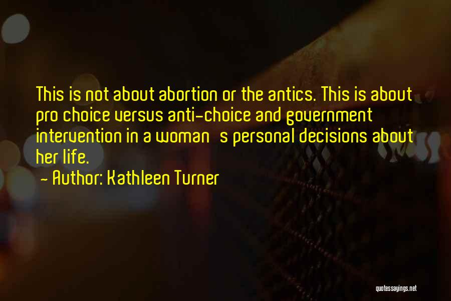 Pro Choice Quotes By Kathleen Turner
