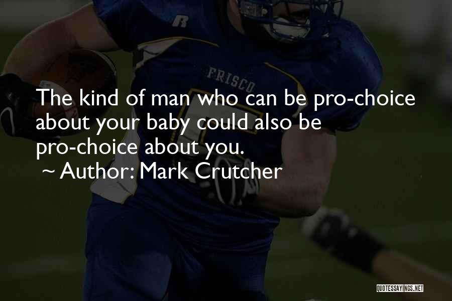 Pro Choice Quotes By Mark Crutcher