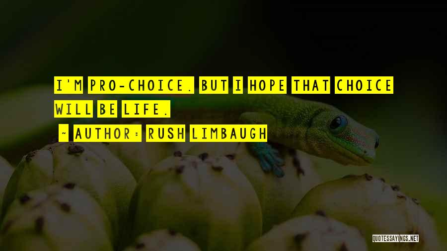 Pro Choice Quotes By Rush Limbaugh