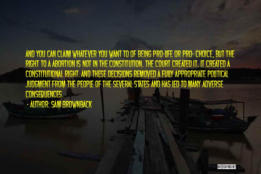 Pro Choice Quotes By Sam Brownback