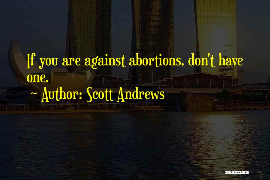 Pro Choice Quotes By Scott Andrews