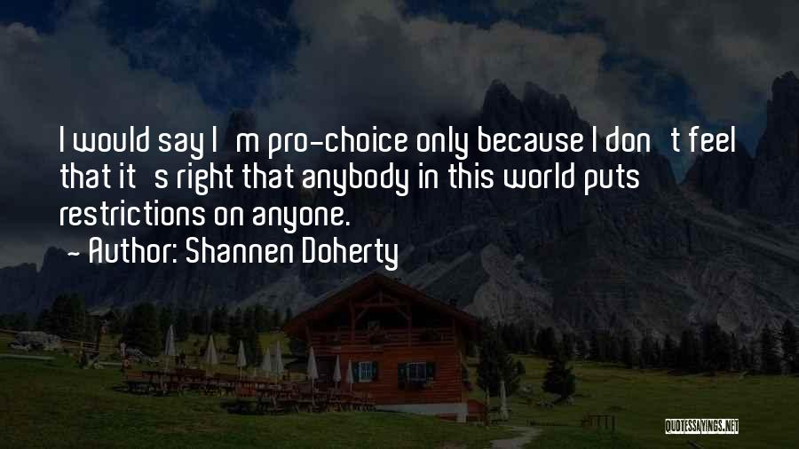 Pro Choice Quotes By Shannen Doherty