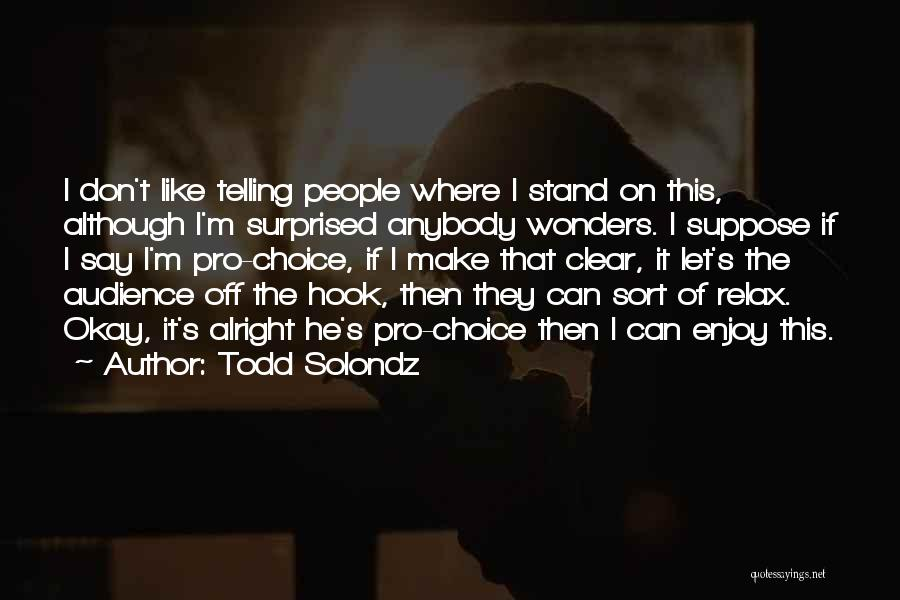 Pro Choice Quotes By Todd Solondz