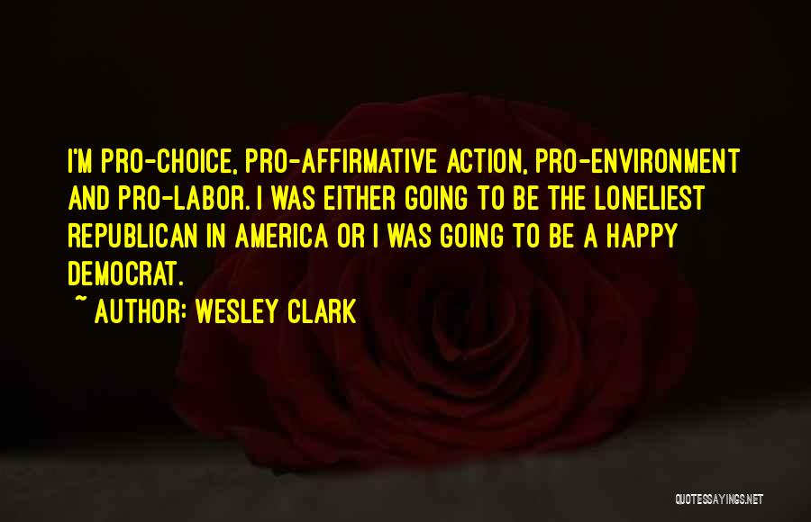 Pro Choice Quotes By Wesley Clark