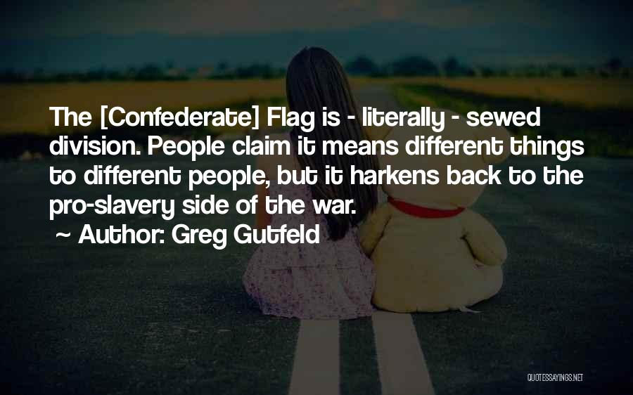 Pro Confederate Quotes By Greg Gutfeld