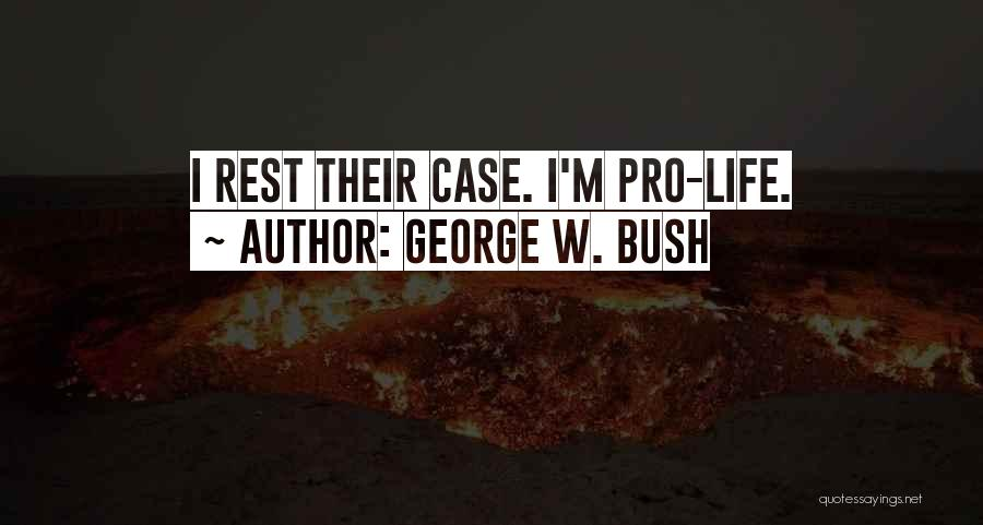 Pro Life Quotes By George W. Bush