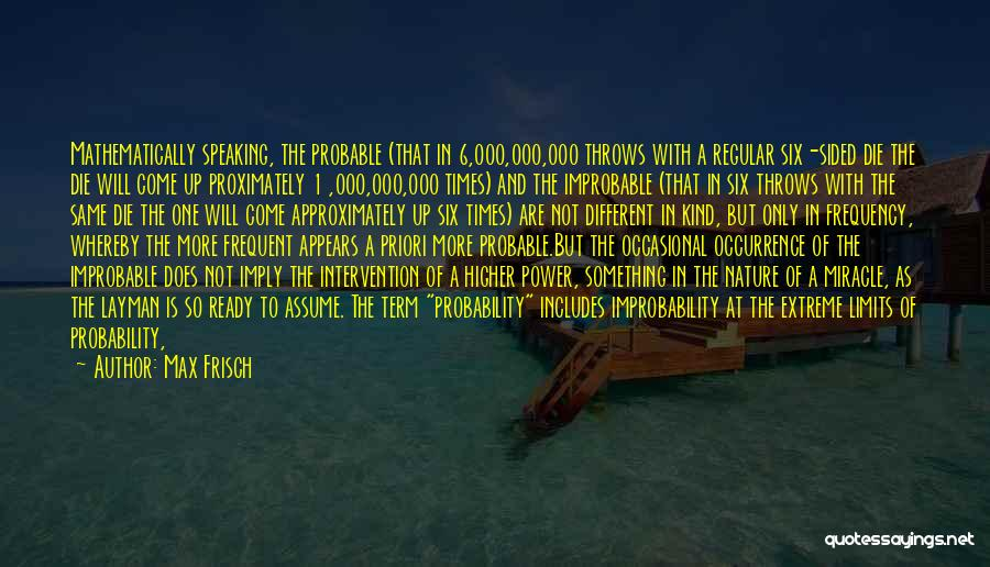 Probable Cause Quotes By Max Frisch