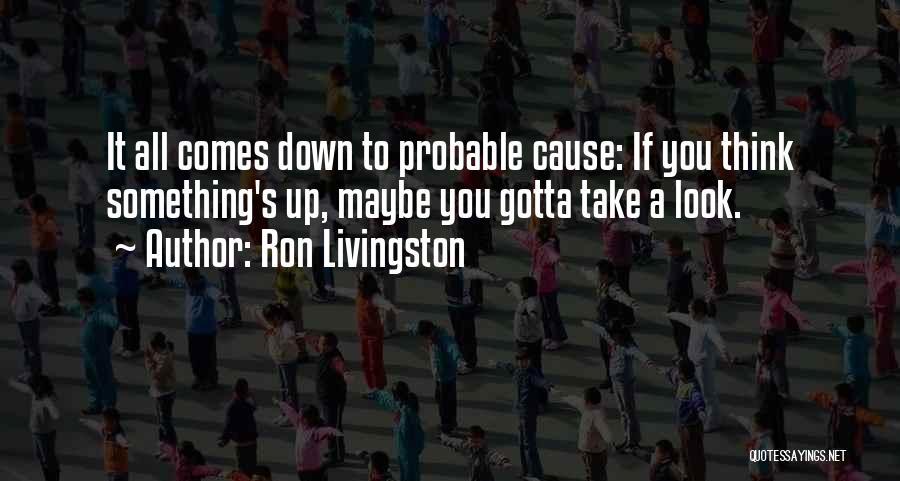 Probable Cause Quotes By Ron Livingston
