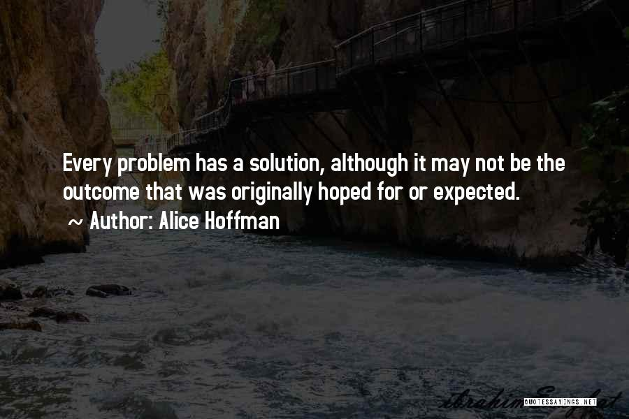 Problem Has Solution Quotes By Alice Hoffman