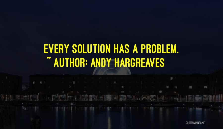 Problem Has Solution Quotes By Andy Hargreaves