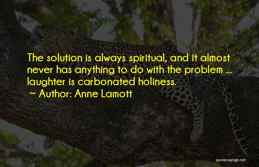Problem Has Solution Quotes By Anne Lamott