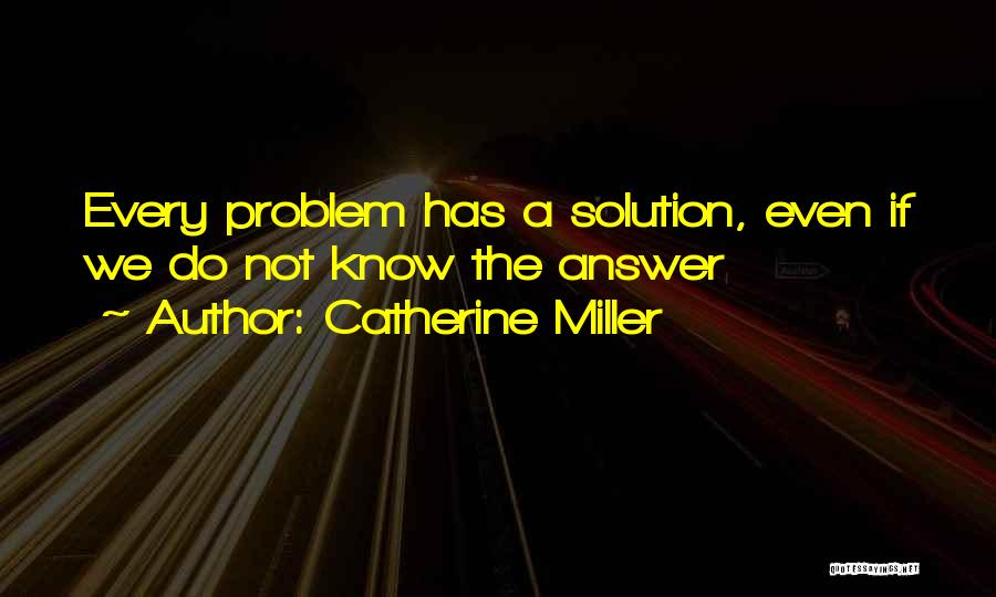 Problem Has Solution Quotes By Catherine Miller