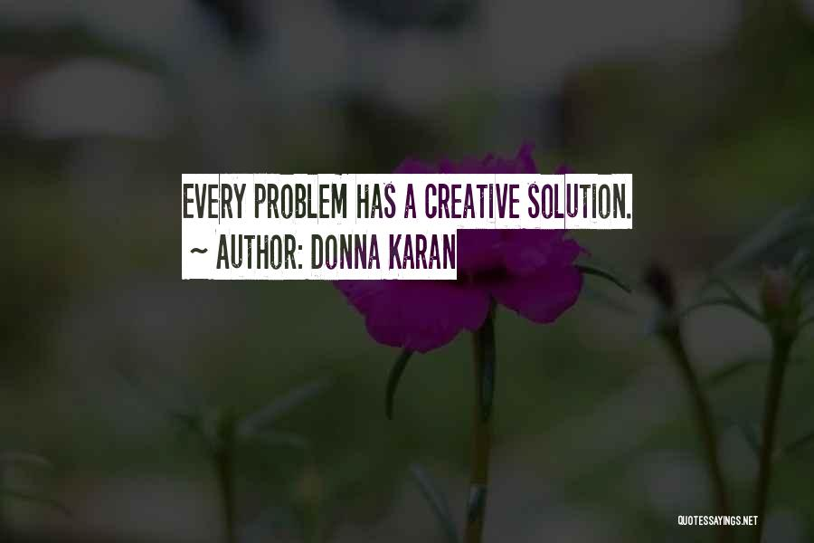 Problem Has Solution Quotes By Donna Karan