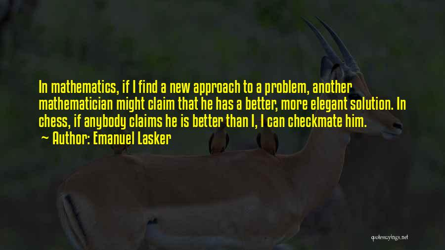 Problem Has Solution Quotes By Emanuel Lasker