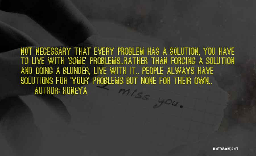 Problem Has Solution Quotes By Honeya