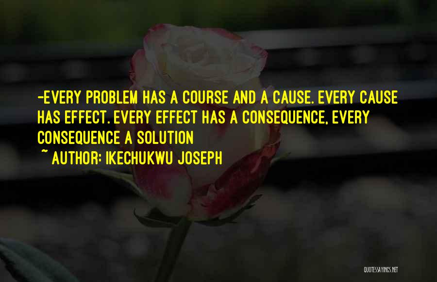 Problem Has Solution Quotes By Ikechukwu Joseph