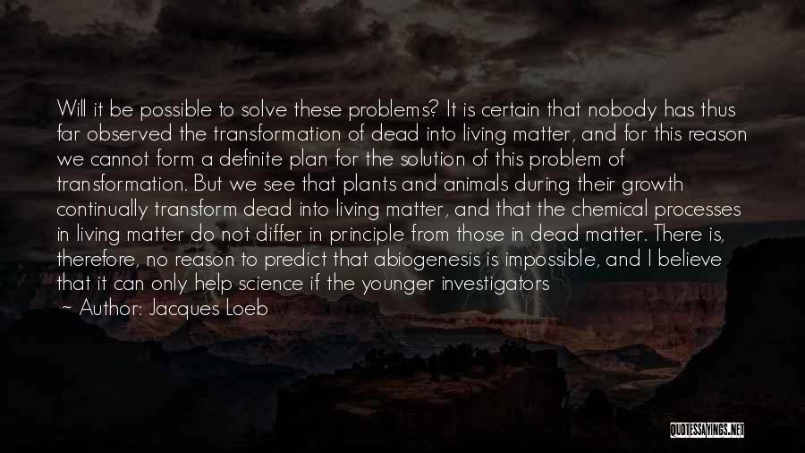 Problem Has Solution Quotes By Jacques Loeb