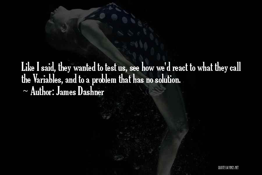 Problem Has Solution Quotes By James Dashner