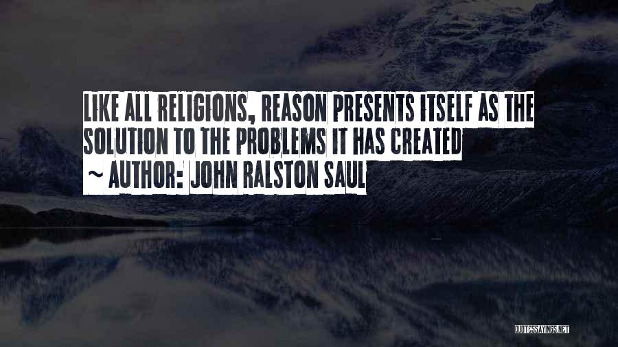 Problem Has Solution Quotes By John Ralston Saul