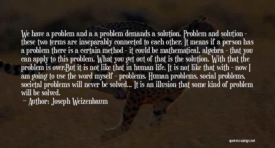 Problem Has Solution Quotes By Joseph Weizenbaum