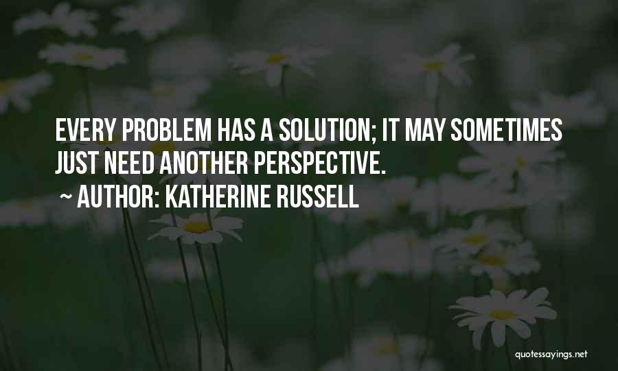 Problem Has Solution Quotes By Katherine Russell