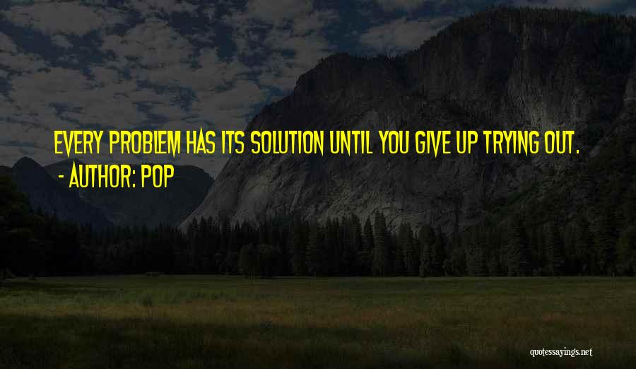 Problem Has Solution Quotes By Pop