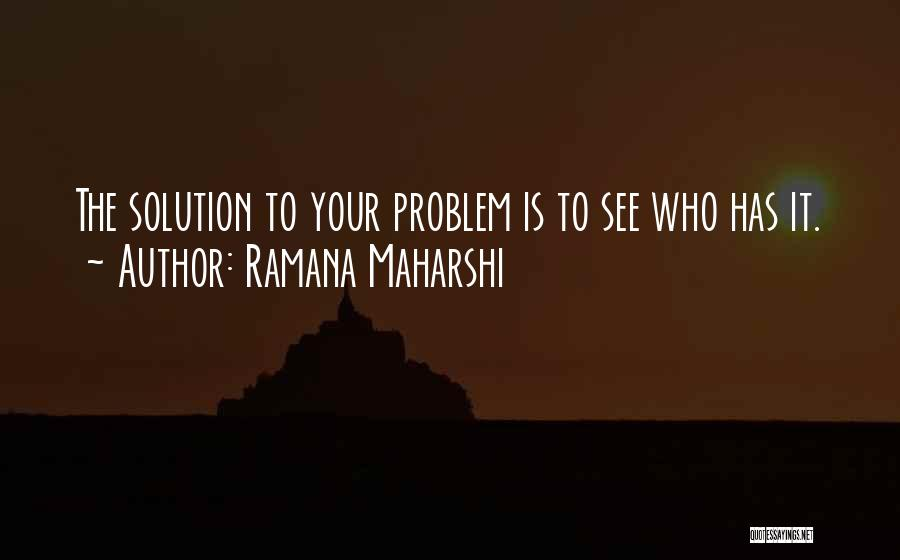 Problem Has Solution Quotes By Ramana Maharshi