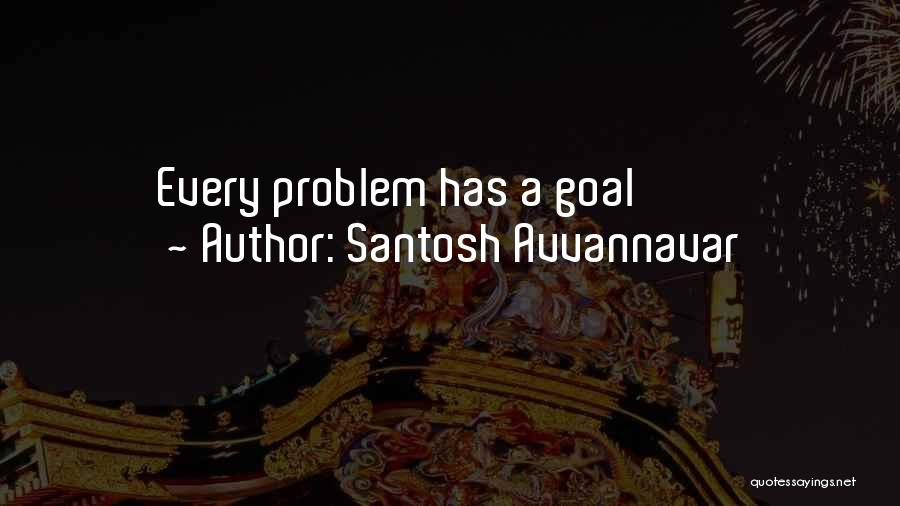 Problem Has Solution Quotes By Santosh Avvannavar