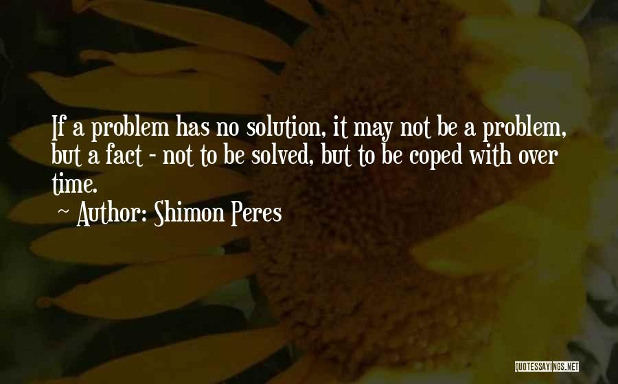 Problem Has Solution Quotes By Shimon Peres