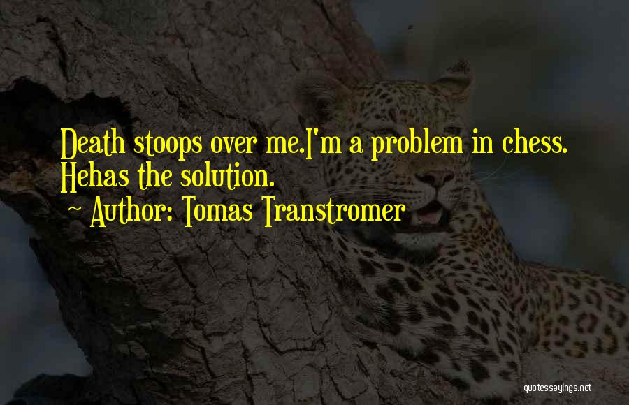 Problem Has Solution Quotes By Tomas Transtromer