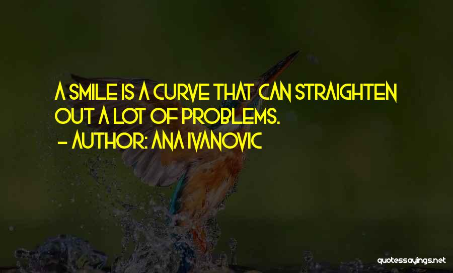 Problems And Smile Quotes By Ana Ivanovic