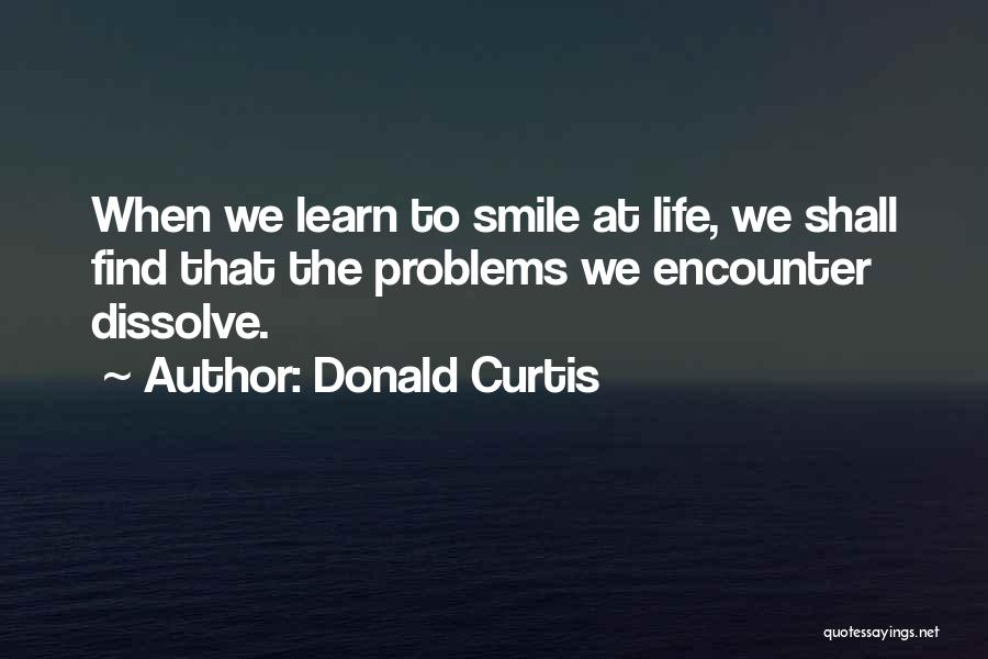 Problems And Smile Quotes By Donald Curtis