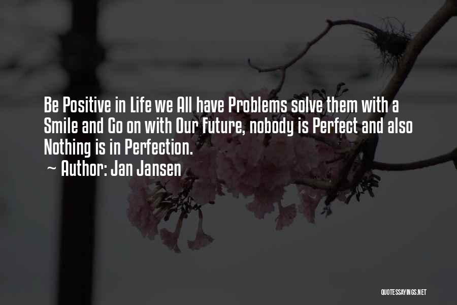 Problems And Smile Quotes By Jan Jansen