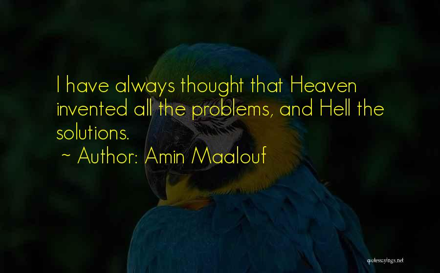 Problems Have Solutions Quotes By Amin Maalouf